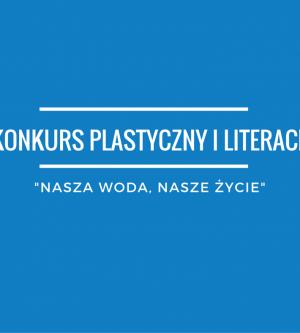 """Konkurs plastyczny i literacki """"Nasza woda, nasze życie"""""""